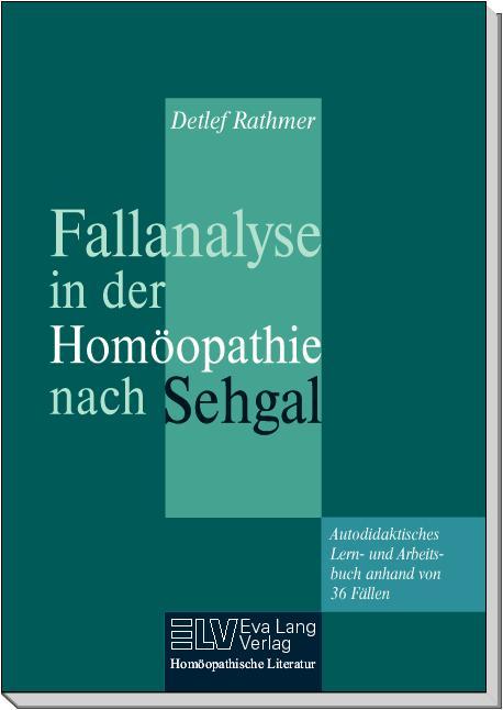 Fallanalyse in der Homöopathie nach Sehgal Autodidaktisches Lern- und Arbeitsbuch anhand von 36 Fällen Bild