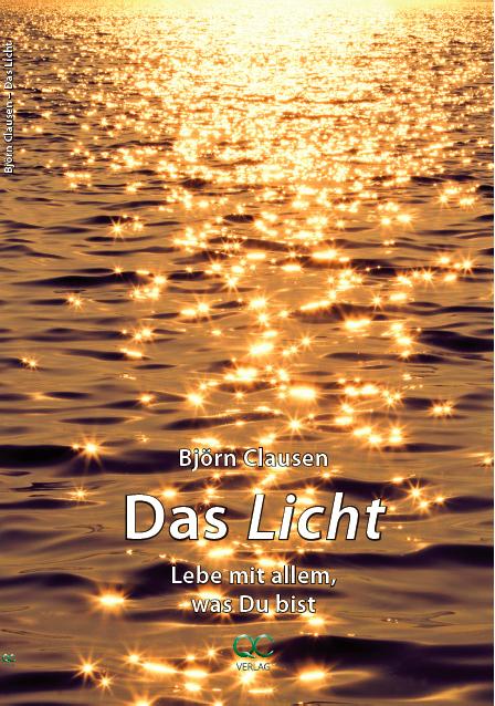 Das Licht; Lebe mit allem was Du bist                                            Bild